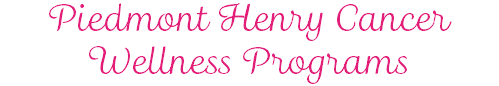 Piedmont Henry Cancer Wellness Programs